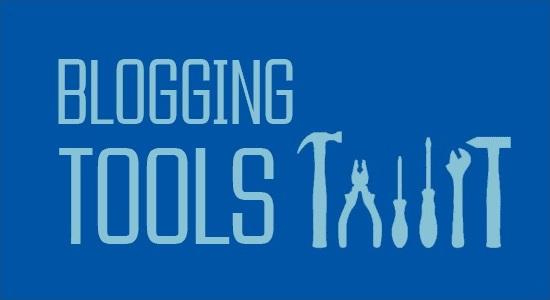 7 Useful Blogging Tools You Need
